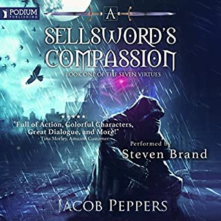 A Sellsword's Compassion     The Seven Virtues, Book 1              By:                                                                                                                                 Jacob Peppers                               Narrated by:                                                                                                                                 Steven Brand                      Length: 10 hrs and 7 mins     510 ratings     Overall 4.5
