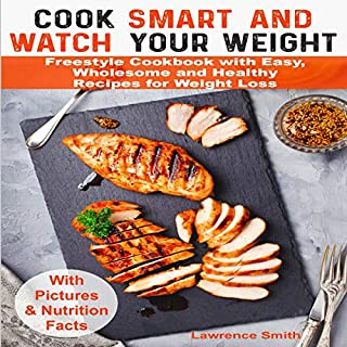 Cook Smart and Watch Your Weight: Weight Watchers Freestyle Cookbook with Easy, Wholesome and Healthy Recipes for Weight Loss                   By:                                                                                                                                 Lawrence Smith                               Narrated by:                                                                                                                                 Judah Mertes                      Length: 1 hr and 15 mins     125 ratings     Overall 5.0