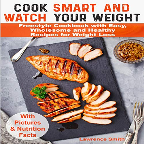 Cook Smart and Watch Your Weight: Weight Watchers Freestyle Cookbook with Easy, Wholesome and Healthy Recipes for Weight Loss                   By:                                                                                                                                 Lawrence Smith                               Narrated by:                                                                                                                                 Judah Mertes                      Length: 1 hr and 15 mins     11 ratings     Overall 5.0