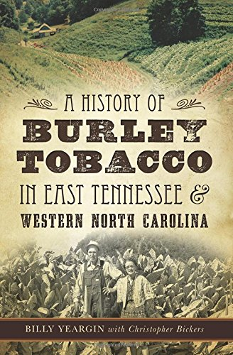Compare Textbook Prices for A History of Burley Tobacco in East Tennessee & Western North Carolina  ISBN 9781626199606 by Yeargin, Billy,Bickers, Christopher