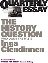 The History Question: Who Owns the Past?: Quarterly Essay 23