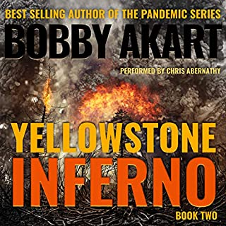 Yellowstone: Inferno: A Post-Apocalyptic Survival Thriller     The Yellowstone Series, Book 2              Written by:                                                                                                                                 Bobby Akart                               Narrated by:                                                                                                                                 Chris Abernathy                      Length: 7 hrs and 30 mins     2 ratings     Overall 5.0