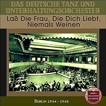 Laß Die Frau, Die Dich Liebt, Niemals Weinen (Recordings Berlin 1944 - 1945)