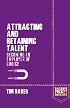 Attracting and Retaining Talent: Becoming an Employer of Choice (Palgrave Pocket Consultants)