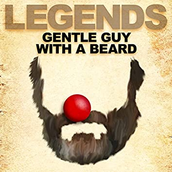 Legends: Gentle Guy with a Beard