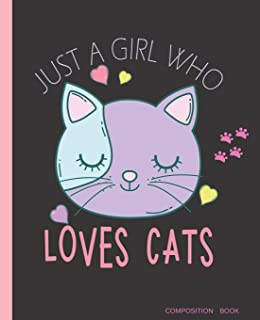 Composition Book, Just a Girl Who Loves Cats: Cute Kitten | Wide Ruled Paper Notebook | Blank Lined Writing Journal | Primary School, College Students ... Home, Organizer | 7.5 x 9.25 | Girls Gift