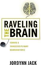 Raveling the Brain: Toward a Transdisciplinary Neurorhetoric (New Directions in Rhetoric and Materiali)