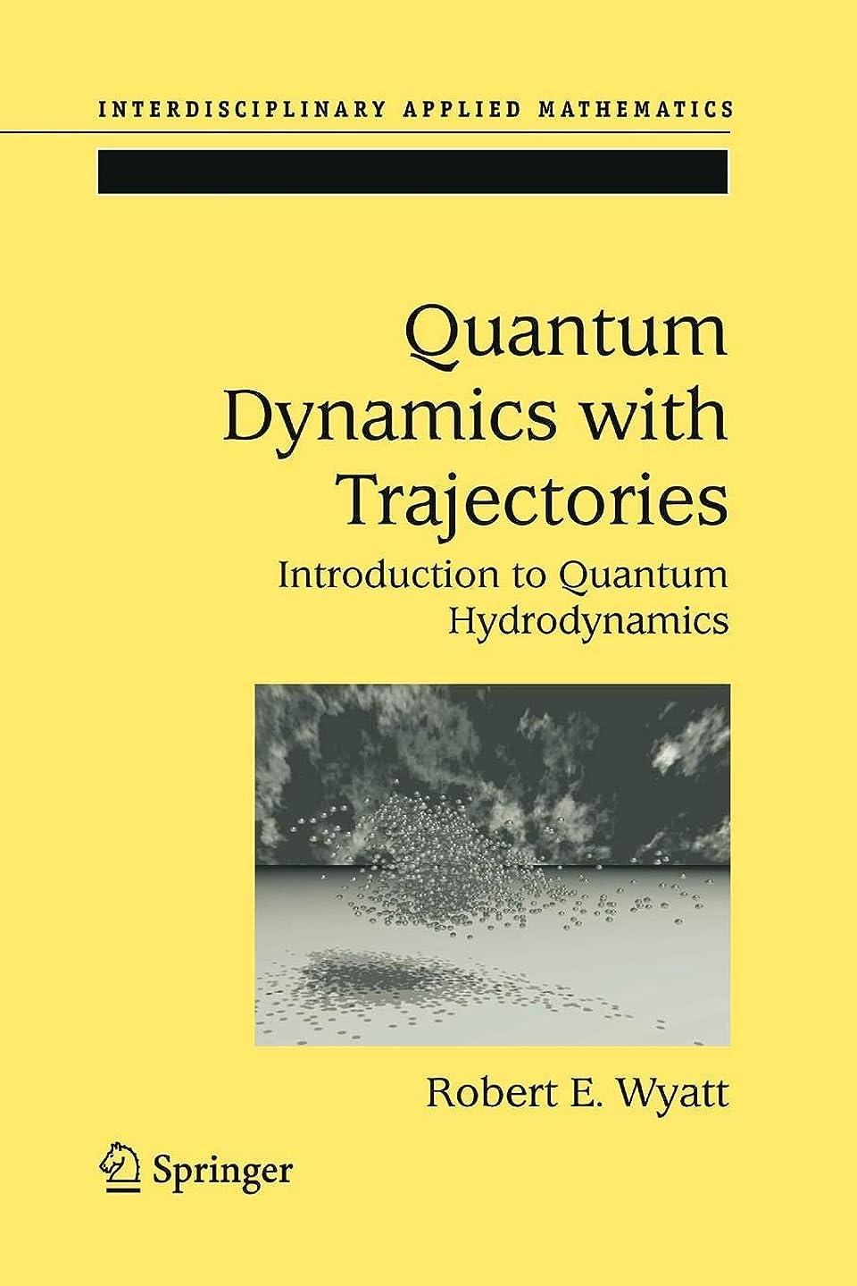 貼り直すブランドうなり声Quantum Dynamics with Trajectories: Introduction to Quantum Hydrodynamics (Interdisciplinary Applied Mathematics)