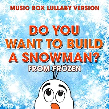 """Do You Want to Build a Snowman? (From """"Frozen"""") [Music Box Lullaby Version]"""