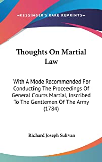 Thoughts On Martial Law: With A Mode Recommended For Conducting The Proceedings Of General Courts Martial, Inscribed To Th...