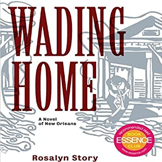 Wading Home     A Novel of New Orleans              By:                                                                                                                                 Rosalyn Story                               Narrated by:                                                                                                                                 Brad Sanders                      Length: 11 hrs and 26 mins     13 ratings     Overall 4.6