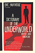 A Dictionary of the Underworld: British & American : Being the Vocabularies of Crooks, Criminals, Racketeers, Beggars and ...