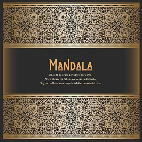 Libro da colorare per adulti per uomo Mandala - Fingo di esserne felice, ma la gente di Capitol City non mi interessa proprio. Mi distrae solo dal cibo.