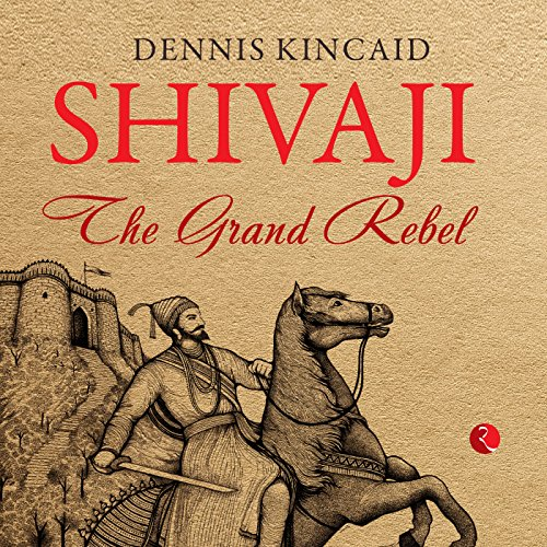 Shivaji     The Grand Rebel              Written by:                                                                                                                                 Dennis Kincaid                               Narrated by:                                                                                                                                 Sartaj Garewal                      Length: 7 hrs and 28 mins     3 ratings     Overall 5.0
