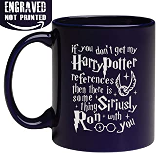 Engraved Ceramic Coffee Mug - If You Don't Get My H-Potter References Then There Is Something Siriusly Ron With You - 11fl. oz