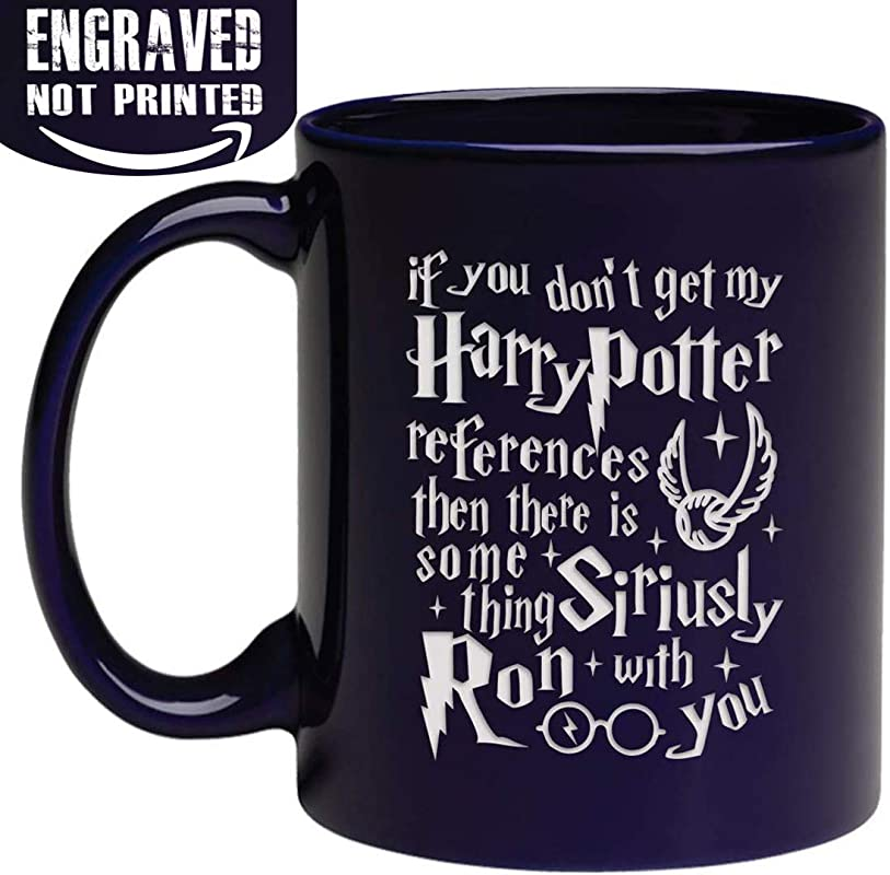 Engraved Ceramic Coffee Mug If You Don T Get My H Potter References Then There Is Something Siriusly Ron With You 11fl Oz