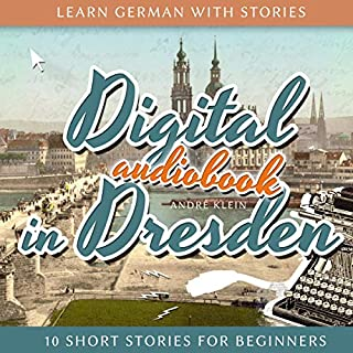 Couverture de Learn German with Stories: Digital in Dresden - 10 Short Stories for Beginners (Dino lernt Deutsch), Volume 9 (German Edition)