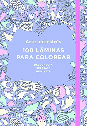 Arte antiestrés: 100 láminas para colorear (Libro de colorear para adultos)