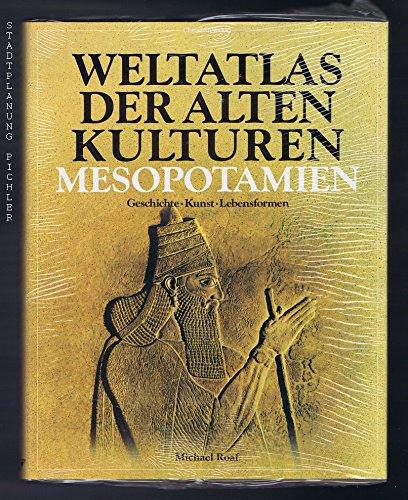 Weltatlas der Alten Kulturen: Mesopotamien. Geschichte - Kunst - Lebensformen