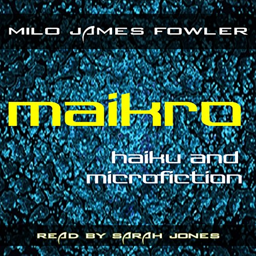Maikro: Haiku & Microfiction Audiobook By Milo James Fowler cover art