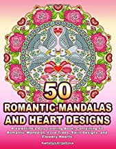 50 Romantic Mandalas and Heart Designs: A Valentine's Day Coloring Book, Containing 50 Romantic Mandalas, Love Trees, Swirl Designs, and Flowery Hearts