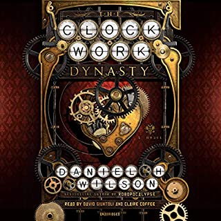 The Clockwork Dynasty     A Novel              Written by:                                                                                                                                 Daniel H. Wilson                               Narrated by:                                                                                                                                 David Giuntoli,                                                                                        Claire Coffee                      Length: 10 hrs and 45 mins     3 ratings     Overall 4.7