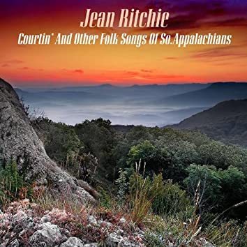 Courtin' And Other Folk Songs Of So. Appalachians