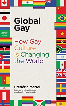 Global Gay: How Gay Culture Is Changing the World (The MIT Press)