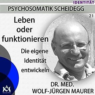 Leben oder Funktionieren     Die eigene Identität entwickeln              Autor:                                                                                                                                 Wolf-Jürgen Maurer                               Sprecher:                                                                                                                                 Wolf-Jürgen Maurer                      Spieldauer: 1 Std. und 9 Min.     30 Bewertungen     Gesamt 4,7