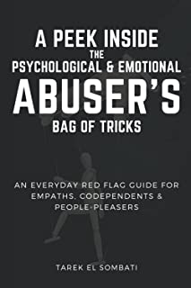 A Peek Inside The Psychological and Emotional Abuser's Bag of Tricks: An Everyday Red Flag Guide For Empaths, Co-Dependent...