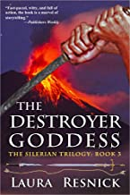 The Destroyer Goddess: Book Three of the Silerian Trilogy