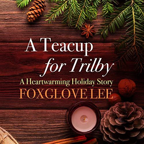 A Teacup for Trilby: A Heartwarming Holiday Story audiobook cover art