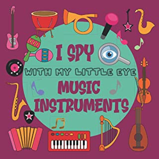 I Spy with my Little eye Music Instruments: Picture puzzle book for 2-5 year old kids- girls, boys, toddlers, preschoolers...