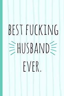 Best fucking husband ever.: a funny lined notebook. Blank novelty journal with a romantic cover, perfect as a gift (& better than a card) for your amazing partner!