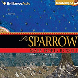 The Sparrow                   By:                                                                                                                                 Mary Doria Russell                               Narrated by:                                                                                                                                 David Colacci                      Length: 15 hrs and 19 mins     2,622 ratings     Overall 4.2