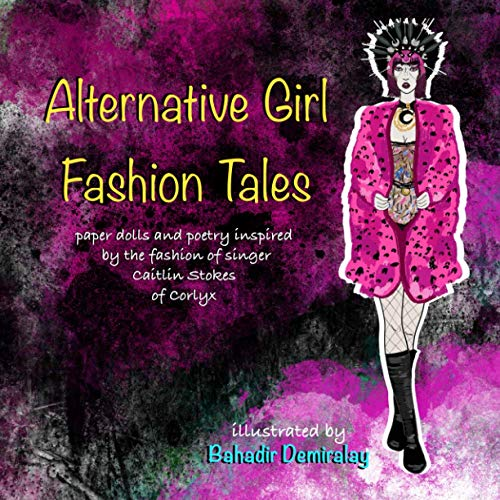 Alternative Girl Fashion Tales: Paper dolls and poetry inspired by the fashion of singer Caitlin Stokes of Corlyx