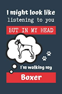 I MIGHT LOOK LIKE LISTENING TO YOU BUT IN MY HEAD I´M WALKING MY BOXER: BLANK LINED DOG JOURNAL | Keep Track of Your Dog's...