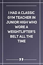 I Had A Classic Gym Teacher In Junior High Who Wore A Weightlifter'S Belt All The Time: Wide Ruled Lined Paper Notebook | ...