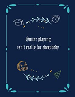 Guitar playing isn't really for everybody: 6 String Guitar Chord and Tablature Staff Music Paper for Guitar Players, begin...
