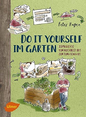 Do it yourself im Garten: 33 Projekte vom Hochbeet bis zum Tomatenhaus