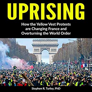 Uprising: How the Yellow Vest Protests are Changing France and Overturning the World Order audiobook cover art