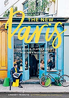 The New Paris: The People, Places & Ideas Fueling a Movement by [Lindsey Tramuta, Charissa Fay]