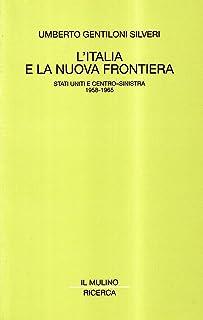 L'Italia e la nuova frontiera. Stati Uniti e centro-sinistra (1958-1965)