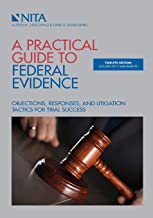A Practical Guide to Federal Evidence: Objections, Responses, and Litigation Tactics for Trial Success, Twelfth Edition (NITA)