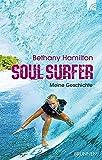Soul Surfer: Meine Geschichte - Bethany Hamilton