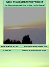 WHEN WE ARE NEAR TO THE TWILIGHT  ( for violoncello, clarinet, flute, keyboard and orchestra ): Sheet music + audio + musical base   **********************************  musical-creations-editions.com