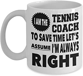 The Coach is Always Right 11 Ounce Ceramic Novelty Coffee Mug for Tennis Coach Gift