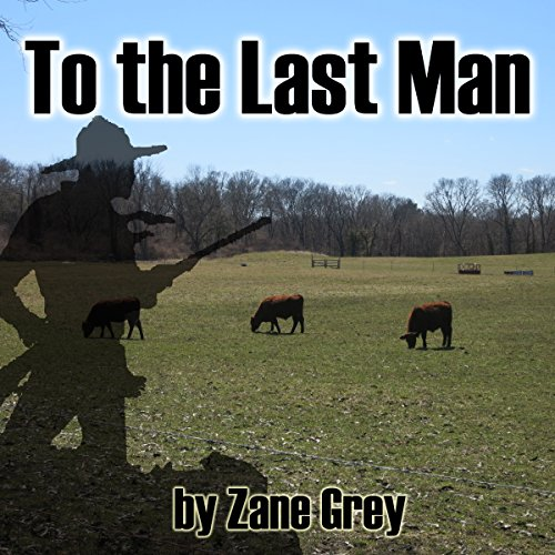To The Last Man                   By:                                                                                                                                 Zane Grey                               Narrated by:                                                                                                                                 Al Kessel                      Length: 10 hrs and 20 mins     10 ratings     Overall 3.9