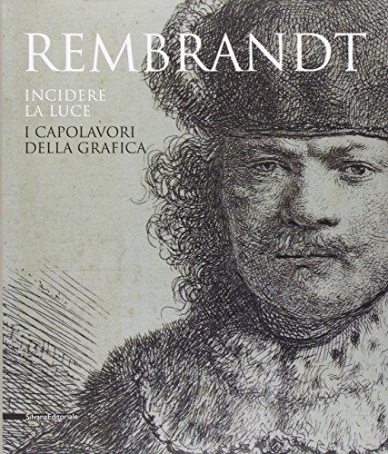 Rembrandt. Incidere la luce. I capolavori della grafica. Catalogo della mostra (Pavia, 17 marzo-1 luglio 2012). Ediz. illustrata