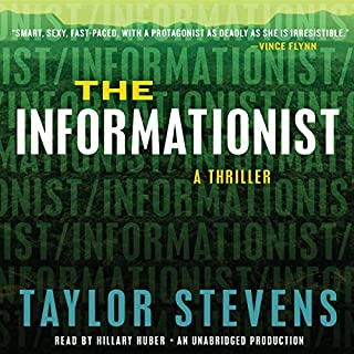 The Informationist     A Thriller              Written by:                                                                                                                                 Taylor Stevens                               Narrated by:                                                                                                                                 Hillary Huber                      Length: 12 hrs and 19 mins     4 ratings     Overall 3.8